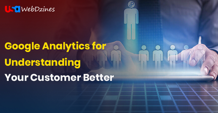 Google Analytics for Understanding Your Customer Better
