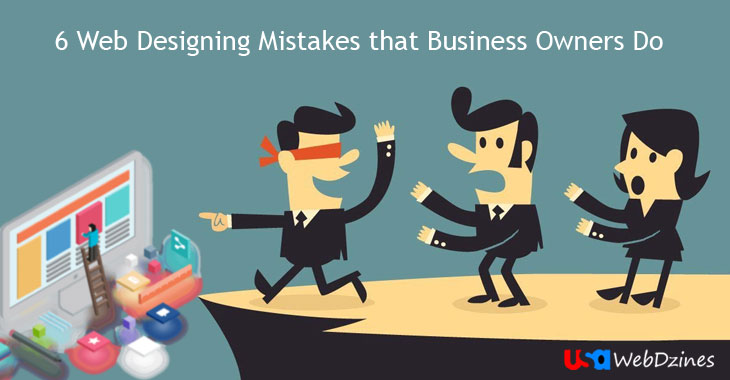 6 Web Designing Mistakes that Business Owners Do
