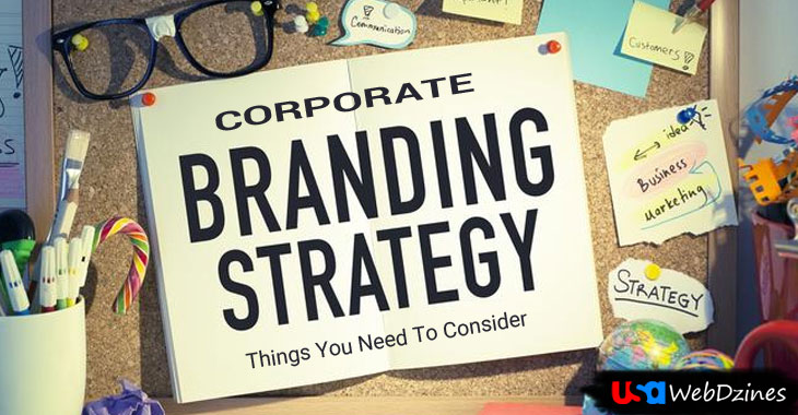 Corporate Branding Strategy – Things You Need To Consider
