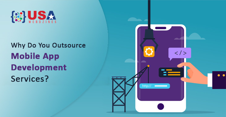 Why Do You Outsource Mobile App Development Services?
